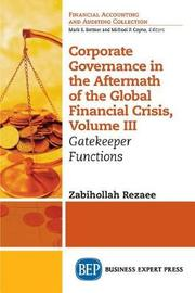 Corporate Governance in the Aftermath of the Financial Crisis, Volume III by Zabihollah Rezaee
