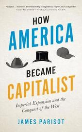 How America Became Capitalist by James Parisot