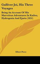 Gulliver Joi, His Three Voyages: Being an Account of His Marvelous Adventures in Kailoo, Hydrogenia and Ejario (1851) by Elbert Perce