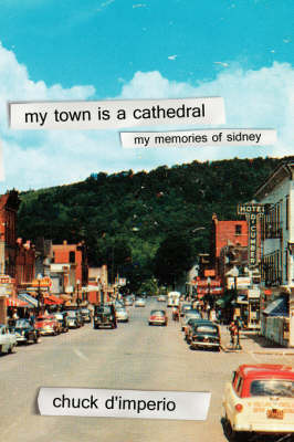 My Town Is a Cathedral: My Memories of Sidney by Chuck D'Imperio