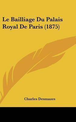 Le Bailliage Du Palais Royal de Paris (1875) by Charles Desmazes