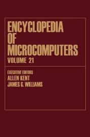 Encyclopedia of Microcomputers: Volume 21 by Allen Kent