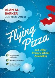 The Flying Pizza and Other Primary School Assemblies by Alan M. Barker