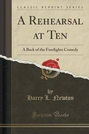 A Rehearsal at Ten by Harry L Newton