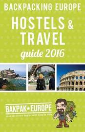 Backpacking Europe Hostels & Travel Guide 2016 by David Barish