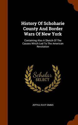 History of Schoharie County and Border Wars of New York by Jeptha Root Simms