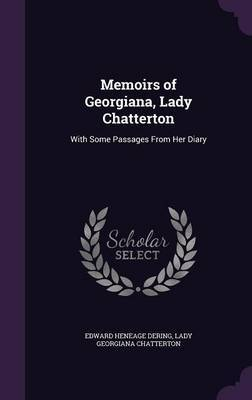 Memoirs of Georgiana, Lady Chatterton by Edward Heneage Dering