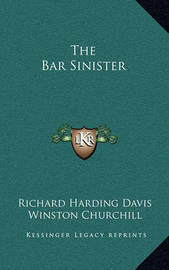 The Bar Sinister by Richard Harding Davis