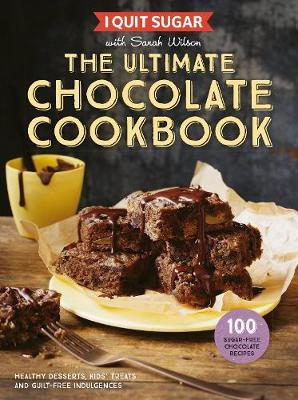I Quit Sugar: The Ultimate Chocolate Cookbook by Sarah Wilson