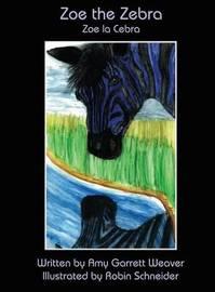 Zoe the Zebra by Amy Garrett Weaver