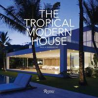 The Tropical Modern House by Raul A. Barreneche
