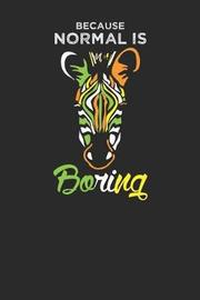 Because Normal Is Boring by Zebra Publishing
