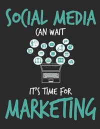 Social Media Can Wait It's Time For Marketing by School Subject Composition Notebooks image