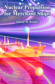 Nuclear Propulsion for Merchant Ships by Andrew, W. Kramer