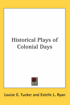 Historical Plays of Colonial Days by Estelle L. Ryan image