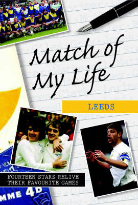 Match of My Life - Leeds: Fourteen Stars Relive Their Greatest Victories