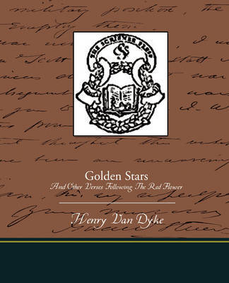 Golden Stars and Other Verses Following the Red Flower by Henry Van Dyke