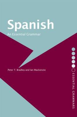 Spanish: An Essential Grammar by Peter T Bradley image