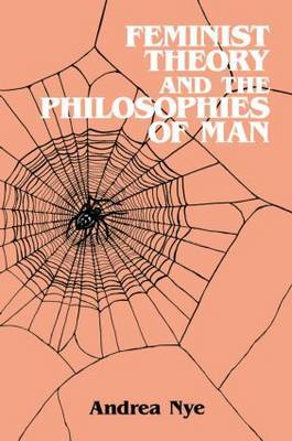 Feminist Theory and the Philosophies of Man by Andrea Nye image