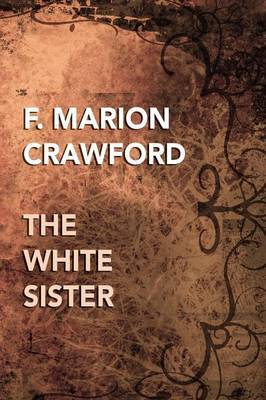 The White Sister by F.Marion Crawford
