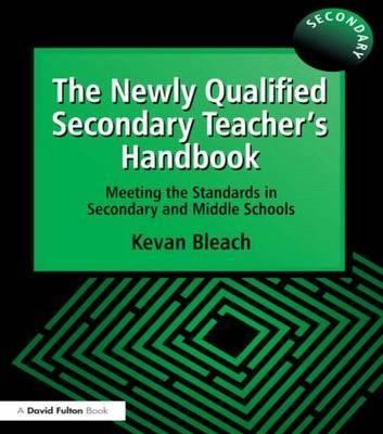 The Newly Qualified Secondary Teacher's Handbook by Kevan Bleach