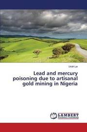 Lead and Mercury Poisoning Due to Artisanal Gold Mining in Nigeria by Lar Uriah