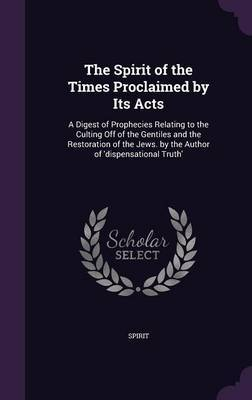 The Spirit of the Times Proclaimed by Its Acts by . Spirit