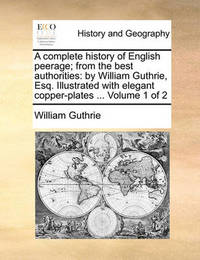 A Complete History of English Peerage; From the Best Authorities by William Guthrie