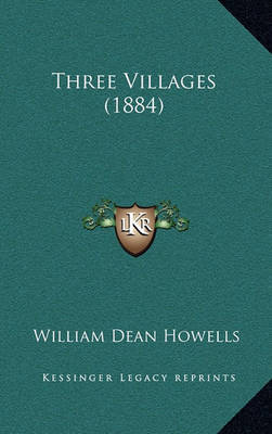 Three Villages (1884) by William Dean Howells
