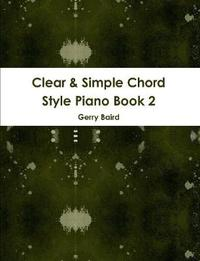 Clear & Simple Chord Style Piano Book 2 by Gerry Baird image