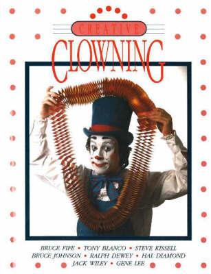 Creative Clowning by Bruce Fife