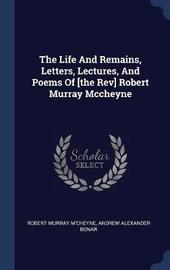 The Life and Remains, Letters, Lectures, and Poems of [the REV] Robert Murray McCheyne by Robert Murray M'Cheyne image