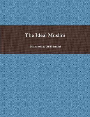 The Ideal Muslim by Muhammad Al-Hashimi image
