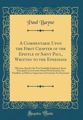 A Commentarie Upon the First Chapter of the Epistle of Saint Paul, Written to the Ephesians by Paul Bayne
