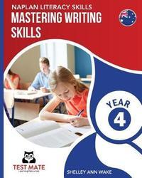 NAPLAN LITERACY SKILLS Mastering Writing Skills Year 4 by Shelley Ann Wake