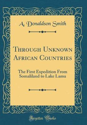 Through Unknown African Countries by A Donaldson Smith