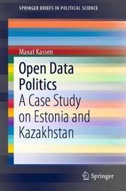 Open Data Politics by Maxat Kassen