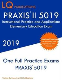 PRAXIS II 5019 Instructional Practice and Applications Elementary Education Exam by Lq Publications