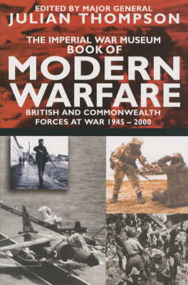 The IWM Book of Modern Warfare: British and Commonwealth Forces at War 1945-2000 by Julian Thompson image