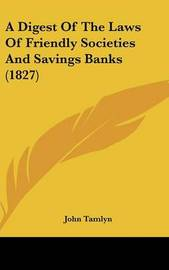A Digest of the Laws of Friendly Societies and Savings Banks (1827) by John Tamlyn