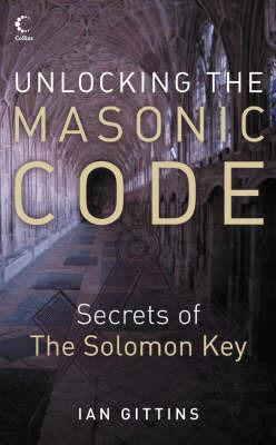 Unlocking the Masonic Code: The Secrets of the Solomon Key by Ian Gittins