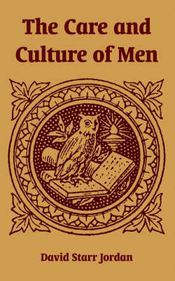 The Care and Culture of Men by David Starr Jordan