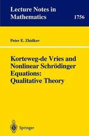 Korteweg-de Vries and Nonlinear Schroedinger Equations: Qualitative Theory by Peter E. Zhidkov