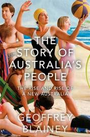 The Story of Australia's People by Geoffrey Blainey