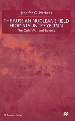 The Russian Nuclear Shield from Stalin to Yeltsin by J. Mathers