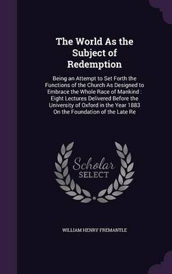 The World as the Subject of Redemption by William Henry Fremantle