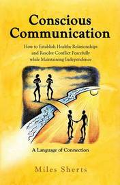 Conscious Communication: How to Establish Healthy Relationships and Resolve Conflict Peacefully While Maintaining Independence: A Language of Connection by Miles Sherts image