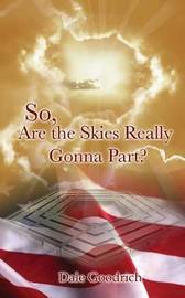 So, Are the Skies Really Gonna Part? by Dale Goodrich
