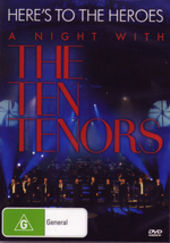 Here's To The Heroes - A Night With The Ten Tenors on
