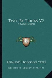 Two, by Tricks V2: A Novel (1874 by Edmund Hodgson Yates